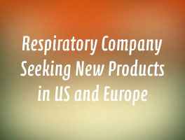 Respiratory Company Seeking Complimentary Products in US and Europe